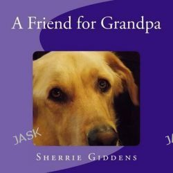 A Friend for Grandpa by Sherrie Giddens, 9781478210818.