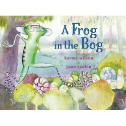 A Frog in the Bog, Classic Board Books by Karma Wilson, 9781481444521.
