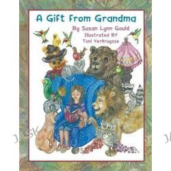 A Gift from Grandma by Susan Lynn Gould, 9781618972309.