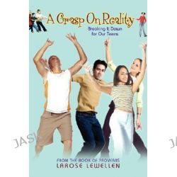 A Grasp on Reality, Breaking It Down for Our Teens by Larose Lewellen, 9780595438280.