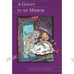 A Ghost in My Mirror, Poppy by Marie-Francine Hebert, 9780929005317.
