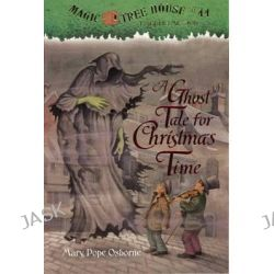 A Ghost Tale for Christmas Time, Magic Tree House by Mary Pope Osborne, 9780606268080.