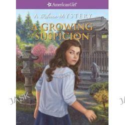 A Growing Suspicion, American Girl: Rebecca Mysteries by Jacqueline Dembar Greene, 9781609583606.
