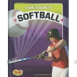 A Girl's Guide to Softball, Snap Books: Get in the Game by Janelle Valido Woodyard, 9781429676724.
