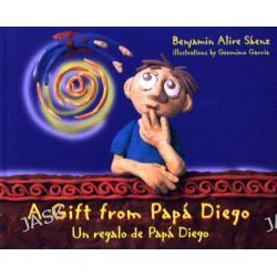 A Gift from Pap Diego : Un Regalo de Pap Diego, Un Regalo de Pap Diego by Benjamin Alire Saenz, 9780938317333.