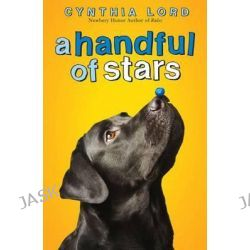A Handful of Stars by Cynthia Lord, 9780545700276.