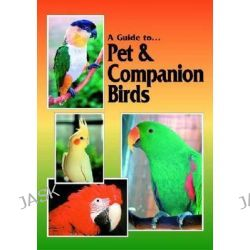 A Guide to Pet and Companion Birds, Their Keeping, Training and Well-Being by Ray Dorge, 9780958726610.