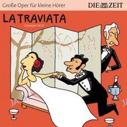 Hörbuch: DIE ZEIT-Edition: La Traviata  von Giuseppe Verdi