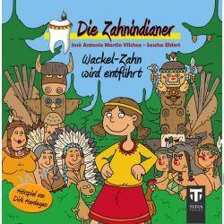 Hörbuch: Die Zahnindianer - Band 1 - Wackel-Zahn wird entführt  von Sascha Ehlert,José A. Martin Vilchez