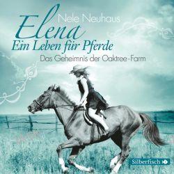 Hörbuch: Elena - Ein Leben für Pferde: Das Geheimnis der Oaktree-Farm  von Nele Neuhaus