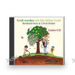 Hörbuch: Groß werden mit Dir, lieber Gott!  von Ulrich Walter