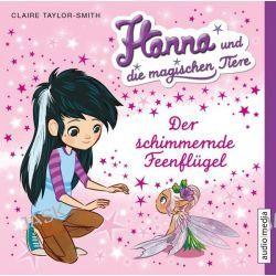 Hörbuch: Hanna und die magischen Tiere. Der schimmernde Feenflügel  von Claire Taylor-Smith