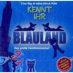 Hörbuch: Kennt ihr Blauland? - Das große Familienmusical. CD  von Tina Rau