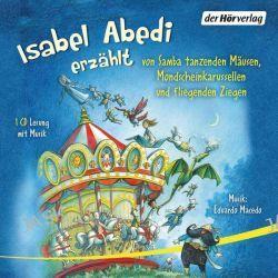 Hörbuch: Isabel Abedi erzählt von Samba tanzenden Mäusen, Mondscheinkarussellen und fliegenden Ziegen  von Isabel Abedi
