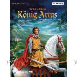 Hörbuch: König Artus und die Ritter der Tafelrunde  von Karlheinz Koinegg