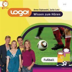 Hörbuch: Logo! Wissen zum Hören - Fußball  von Anne Dybowski,Julia Lutz