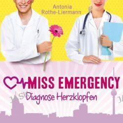 Hörbuch: Miss Emergency. Diagnose Herzklopfen  von Antonia Rothe-Liermann