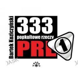 333 Popkultowe rzeczy PRL - Bartek Koziczyński