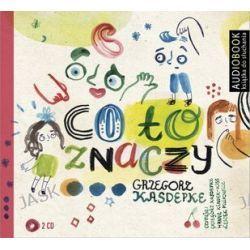 Co to znaczy - audiobook (CD) - Grzegorz Kasdepke