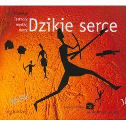 Dzikie serce. Tęsknoty męskiej duszy - książka audio na 1 CD (CD) - John Eldredge