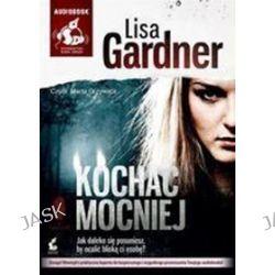 Kochać mocniej - ksiażka audio na CD - Lisa Gardner