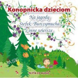 Konopnicka dzieciom. Na jagody, Stefek Burczymucha i inne wiersze - audiobook (CD) - Maria Konopnicka