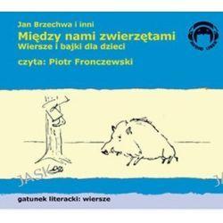 Między nami zwierzętami. Wiersze i bajki dla dzieci - książka audio na CD (CD) - Jan Brzechwa