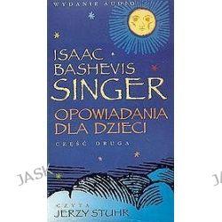 Opowiadania dla dzieci, część 2 - książka audio na 4 CD (CD) - Isaac Bashevis Singer, Isaac Bashevis Singer