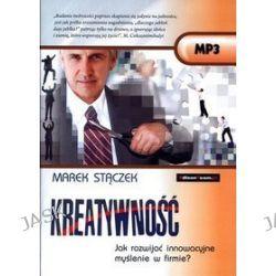 Kreatywność. Jak rozwijać innowacyjne myślenie w firmie? Książka audio CD MP3 - Marek Stączek