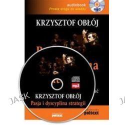 Pasja i dyscyplina strategii - książka audio na CD (CD) - Krzysztof Obłój