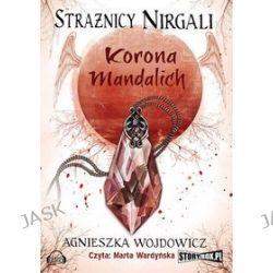Strażnicy Nirgali. Tom 3. Korona Mandalich - audiobook (CD) - Agnieszka Wojdowicz