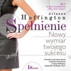 Spełnienie. Nowy wymiar twojego sukcesu - audiobook (CD) - Arianna Huffington