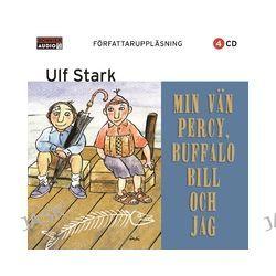 Min vän Percy, Buffalo Bill och jag - Ulf Stark - Ljudbok (9789179533090)