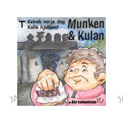 Munken & Kulan T, Kebab varje dag ; Kalle hjulbent - Åke Samuelsson - Ljudbok (9789186483296)