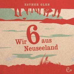 Hörbuch: Wir sechs ( 6 ) aus Neuseeland  von Esther Glen