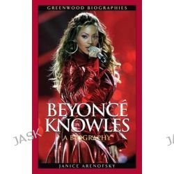 Beyonce Knowles : A Biography, A Biography by Janice Arenofsky, 9780313359149.