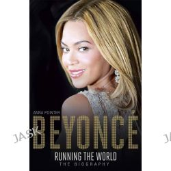 Beyonce: Running the World, The Biography by Anna Pointer, 9781473607354.