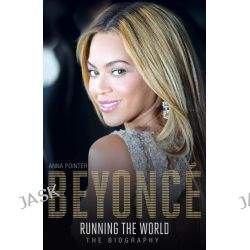 Beyonce : Running the World, The Biography by Anna Pointer, 9781473607347.