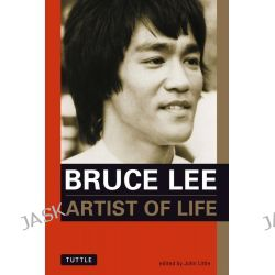 Bruce Lee, Artist of Life by John Little, 9780804832632.
