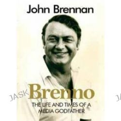 Brenno, The Life and Times of a Media Godfather by John Brennan, 9781742575728.