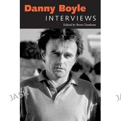 Danny Boyle, Interviews by Brent Dunham, 9781604738339.