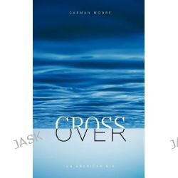 Crossover, An American Bio by Carman Moore, 9781877807794.