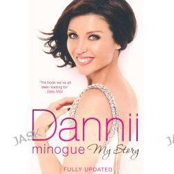 Dannii Minogue, My Story by Dannii Minogue, 9781849832236.
