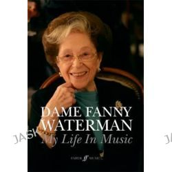 Dame Fanny Waterman, My Life in Music by Fanny Waterman, 9780571539185.