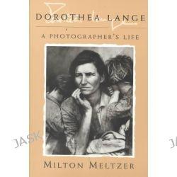 Dorothea Lange, A Photographer's Life by Milton Meltzer, 9780815606222.