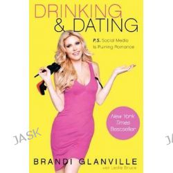 Drinking and Dating, P.S. Social Media is Ruining Romance by Brandi Glanville, 9780062296313.