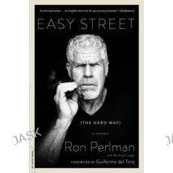 Easy Street (the Hard Way), A Memoir by Ron Perlman, 9780306824180.