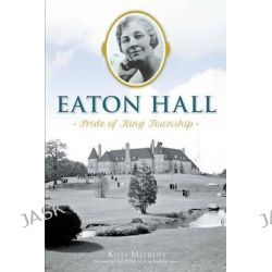 Eaton Hall, Pride of King Township by Kelly Rachelle Mathews, 9781626199347.