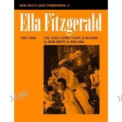 Ella Fitzgerald : The Chick Webb Years and Beyond 1935-1948 : Ken Vail's Jazz Itineraries 2 : Ken Vail's Jazz Itinerarie