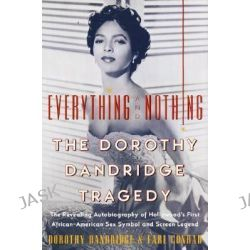 Everything and Nothing, The Dorothy Dandridge Story by Dorothy Dandridge, 9780060956752.